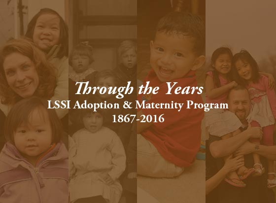 Through the Years: LSSI Adoption and Materniy Program, 1867-2016